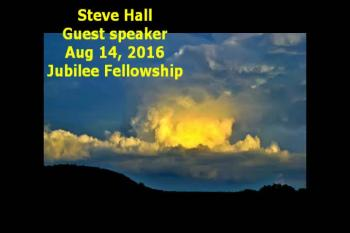 Steve Hall guest speaker Aug 14, 2016 Jubilee Fellowship
