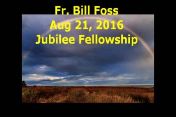 Fr. Bill Aug 21, 2016 Jubilee Fellowship