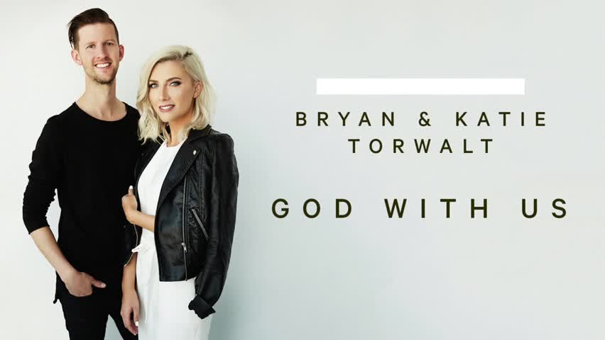 Bryan and Katie Torwalt - God With Us