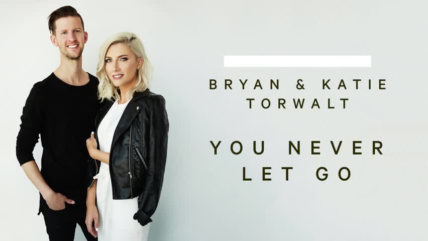 Bryan and Katie Torwalt - You Never Let Go
