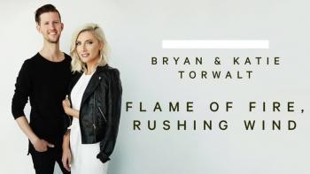 Bryan & Katie Torwalt - Flame Of Fire, Rushing Wind
