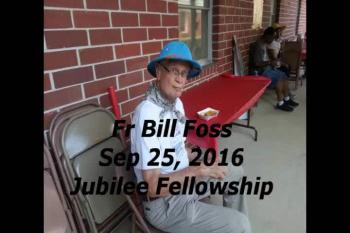 Fr Bill Foss Sep  25, 2016 Jubilee Fellowship