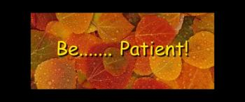 Be....... Patient - Randy Winemiller