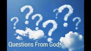 When God Asks Questions!