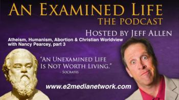 An Examined Life with Jeff Allen: Atheism, Humanism, Abortion and Christian Worldview with Nancy Pearcey