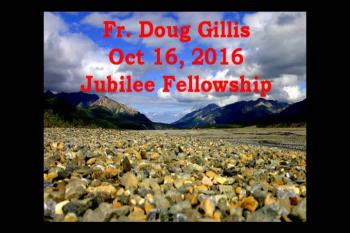 Fr. Doug Oct 16, 2016 Jubilee Fellowship