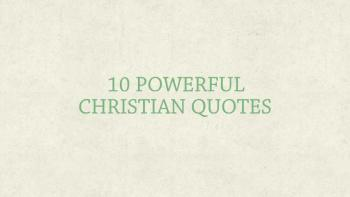 10 Powerful Christian Quotes For Today