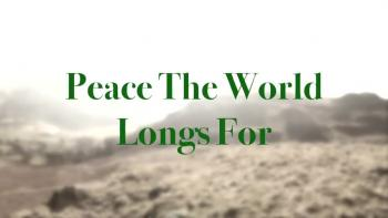Peace The World Longs For