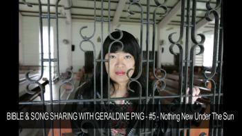 BIBLE & SONG SHARING WITH GERALDINE PNG #5 Nothing New Under The Sun
