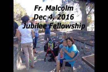 Fr Malcolm Dec 4, 2016 Jubilee Fellowship