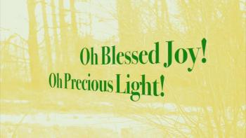 Oh Blessed Joy! Oh Precious Light!