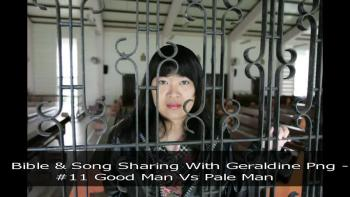BIBLE & SONG SHARING WITH GERALDINE PNG - #11 Good Man Vs Pale Man