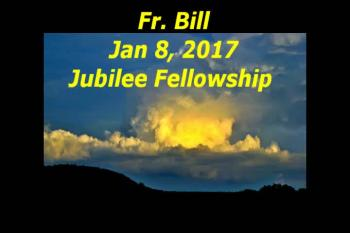 Fr. Bill, Jan 8, 2017 at Jubilee Fellowship