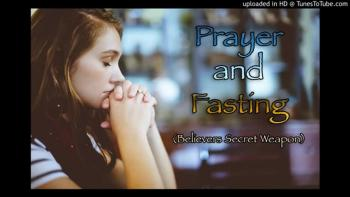 Prayer and Fasting (Believers Secret Weapon)