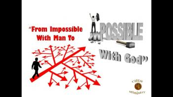 From Impossible With Man To Possible With God