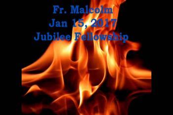 Fr. Malcolm, Jan 15, 2017, Jubilee Fellowship