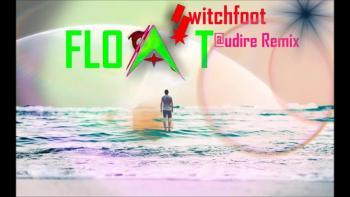Switchfoot - Float (Audire Remix)