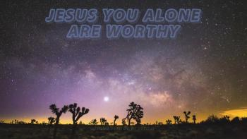 Jesus You Alone are Worthy