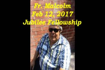 Fr. Malcolm Feb 12, 2017 Jubilee Fellowship