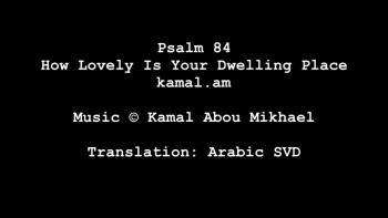 Psalm 84 - How Lovely Is Your Dwelling Place (Arabic SVD)