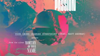 Matt Redman with The Passion Band - Your Cross Changes Everything (Live/Audio)