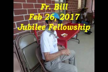 Fr. Bill Feb 26, 2017 Jubilee Fellowship