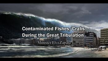 Contaminated Fishes/Crabs in Oceans/Lakes During Great Tribulation - Minister Elvi Zapata