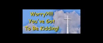 Worry?!!!? You've Got To Be Kidding! - Randy Winemiller