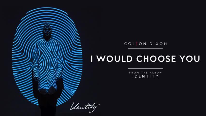 Colton Dixon - I Would Choose You