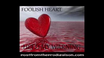 FOOLISH HEART HEED MY WARNING