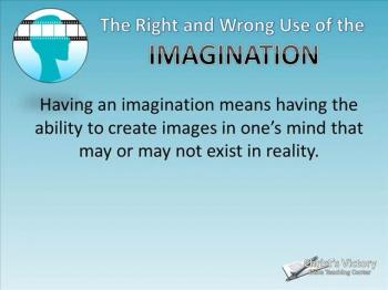 The Right and Wrong Use of the Imagination