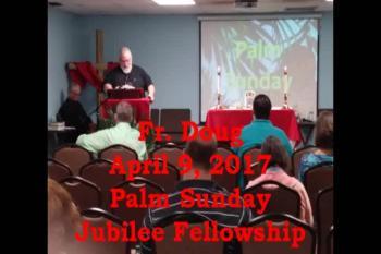 Fr. Doug Palm Sunday Apr 9, 2017