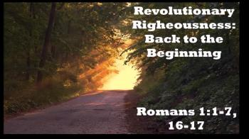 Revolutionary Righteousness: Back to the Beginning