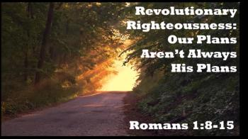 Revolutionary Righteousness: Our Plans Aren't Always His Plans