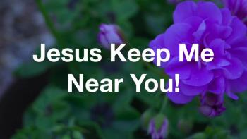 Jesus Keep Me Near You!