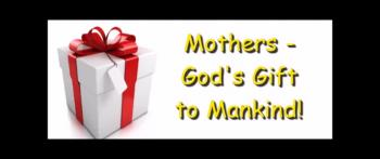 Mothers - God's Gift to Mankind! - Randy Winemiller