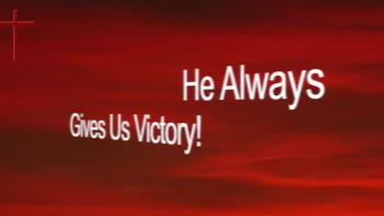 He Always Gives Us Victory!