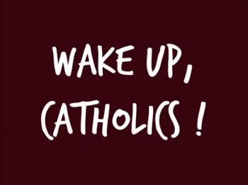 Wake Up, Catholics!