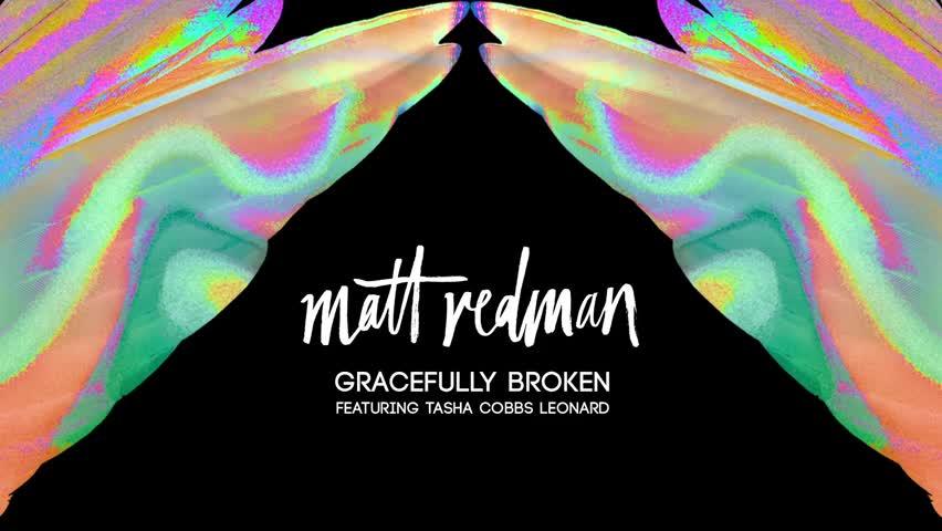 'Gracefully Broken' - Matt Redman Featuring Tasha Cobbs Leonard