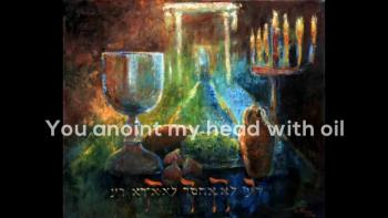 Psalm 23: The Lord is my Shepherd; I have all that I need. I will not be afraid.