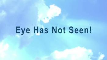 Eye Has Not Seen!