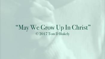May We Grow Up In Christ