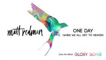 Matt Redman - One Day (When We All Get To Heaven)