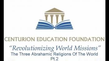 The Three Abrahamic Religions of the World Pt. 2