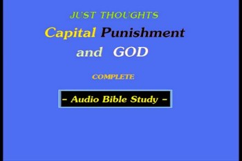Just Thoughts Capital Punishment and God  Audio Bible Study