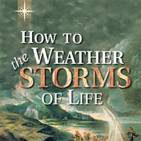 How To Weather The Storms Of Life
