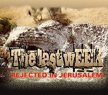 The Last Week: Rejected in Jerusalem