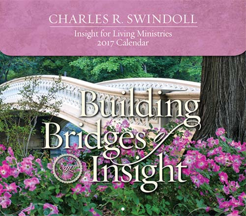 Building Bridges of Insight: Insight for Living Ministries 2017 Calendar