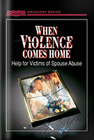 When Violence Comes Home: Help for Victims of Spouse Abuse