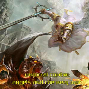 Immortal Combat - Angels and the Real War Series